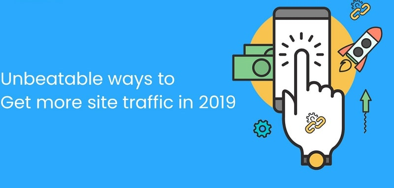 Unbeatable ways to get more site traffic in 2019
